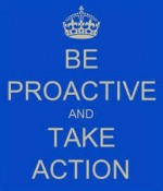 be proactive action taker