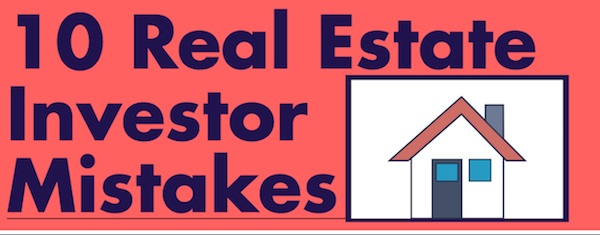 10 real estate investor mistakes